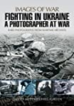 Fighting in Ukraine: A Photographer a...