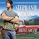 Baby, Drive South: Southern Roads Trilogy, Book 1 (       UNABRIDGED) by Stephanie Bond Narrated by Cassandra Campbell