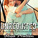 Unrequited: The Chosen Series, Book 3 Audiobook by Alisa Mullen Narrated by Michael Lesley