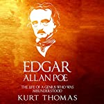 Edgar Allan Poe: The Life of a Genius Who Was Misunderstood | Kurt Thomas
