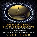 Investing in Ethereum: The Essential Guide to Profiting from Cryptocurrencies Hörbuch von Jeff Reed Gesprochen von: Jim Donaldson