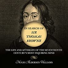In Search of Sir Thomas Browne: The Life and Afterlife of the Seventeenth Century's Most Inquiring Mind (       UNABRIDGED) by Hugh Aldersey-Williams Narrated by Simon Vance