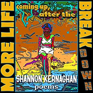 More Life Coming Up, After the Break(down): Poems Hörbuch von Shannon Kernaghan Gesprochen von: Shannon Kernaghan