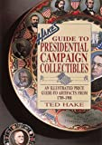 Hakes Guide to Presidential Campaign Collectibles: An Illustrated Price Guide to Artifacts from 1789-1988