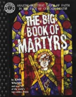 The Big Book of Martyrs: Amazing but True Tales of Faith in the Face of Certain Death! (Factoid Books)