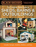 Black & Decker The Complete Photo Guide to Sheds, Barns & Outbuildings: Includes Garages, Gazebos, Shelters and More - 1589235223