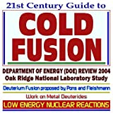 img - for 21st Century Guide to Cold Fusion and Low Energy Nuclear Reaction Technologies and Experiments Department of Energy (DOE) Review in 2004, Oak Ridge National Laboratory Study, Work on Metal Deuterides, Deuterium Fusion Process Proposed by Pons and Fleishmann (CD-ROM) book / textbook / text book