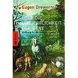 """�ber die Unsterblichkeit der Tiere: Hoffnung f�r die leidende Kreatur. Mit einem Vorwort von Luise Rinservon """"Eugen Drewermann"""""""