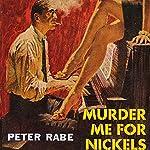 Murder Me for Nickels | Peter Rabe