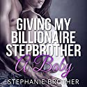 Giving My Billionaire Stepbrother a Baby Audiobook by Stephanie Brother Narrated by Sierra Kline