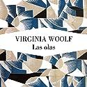 Las olas [The Waves] Audiobook by Virginia Woolf Narrated by Jordi Boixaderas, Gemma Ibáñez, Carlos Vicente, Belén Roca, Mª Lluisa Solá, Xavier Fernández, Neus Sendra