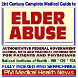 21st Century Complete Medical Guide to Elder Abuse, Authoritative Government Documents, Clinical References, and Practical Information for Patients and Physicians