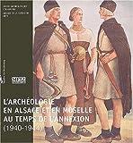 echange, troc Collectif - L'archéologie en Alsace et en Moselle au temps de l'Annexion (1940-1944)