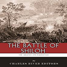 The Greatest Civil War Battles: The Battle of Shiloh (       UNABRIDGED) by Charles River Editors Narrated by Chris Abell