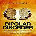 Bipolar Disorder: Learn the Symptoms and Strategies on How You Can Cope, Manage, and Bring Back Normalcy to Your Live after Your Diagnosis Hörbuch von Ken Fisher Gesprochen von: Jim D Johnston