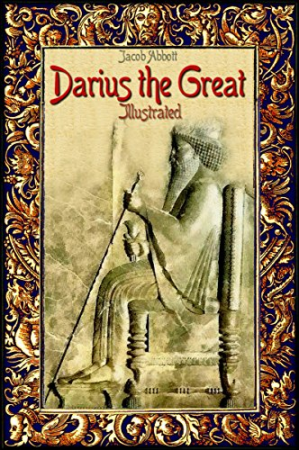 Jacob Abbott - Darius the Great: Illustrated (History Alive Book 19) (English Edition)