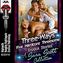Three-Ways: Five Hardcore Threesome Erotica Stories (       UNABRIDGED) by Sara Scott Narrated by Layla Dawn, Tigra