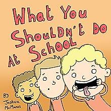 What You Shouldn't Do at School | Livre audio Auteur(s) : Joshua McManus Narrateur(s) : Ian Russell