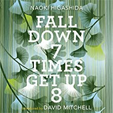 Fall Down Seven Times, Get Up Eight: A young man's voice from the silence of autism | Livre audio Auteur(s) : Naoki Higashida, David Mitchell - translator, Keiko Yoshida - translator Narrateur(s) : David Mitchell, Thomas Judd