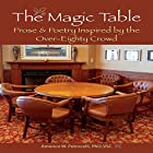 The Magic Table: Prose & Poetry Inspired by the Over-Eighty Crowd Hörbuch von Americo W Petrocelli PhD Gesprochen von: Tom Zainea