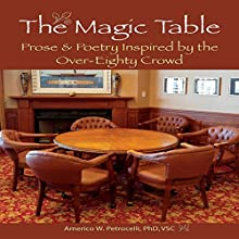 The Magic Table: Prose & Poetry Inspired by the Over-Eighty Crowd Audiobook by Americo W Petrocelli PhD Narrated by Tom Zainea