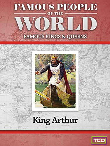 Famous People of the World - Famous Kings & Queens - King Arthur
