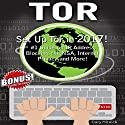 TOR: Set Up Tor in 2017! #1 Guide on IP Address, Blocking the NSA, Internet Privacy and More! Audiobook by Gary Mitnick Narrated by Sean Tivenan