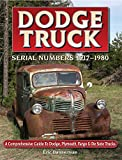 Dodge Truck Serial Numbers 1917 - 1980 A comprehensive guide to Dodge, Plymouth, Fargo & De Soto trucks