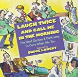 Laugh Twice and Call Me in the Morning: The Best Quotes and Cartoons about Calamities and Cures (0671316567) by Lansky, Bruce