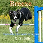 Breeze: Capturing the Heart of Dog Agility, Book 1 | C. S. Bills