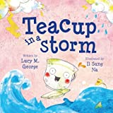 Teacup in a Storm Lucy M. George