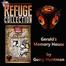 Gerald's Memory House: Part of The Refuge Collection Audiobook by Gerry Huntman Narrated by John H. Fehskens