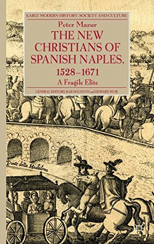 The New Christians of Spanish Naples 1528-1671: A Fragile Elite (Early Modern History Society and Culture)