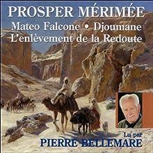Mateo Falcone, Djoumane, L'enlèvement de la Redoute | Livre audio Auteur(s) : Prosper Mérimée Narrateur(s) : Pierre Bellemare