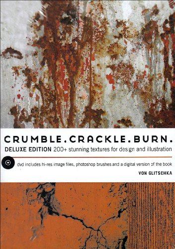 Crumble, Crackle, Burn Deluxe Edition (DVD): 200+ Stunning Textures for Design and Illustration PDF