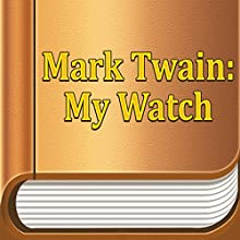 My Watch (Annotated) (       UNABRIDGED) by Mark Twain Narrated by Maria Tolkacheva