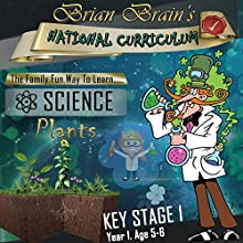 Brian Brain's National Curriculum - Plants KS1 Y1 (       UNABRIDGED) by Brian Brain Narrated by Katie Brody, Peter Baker