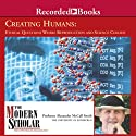 The Modern Scholar: Creating Humans: Ethical Questions Where Reproduction and Science Collide (       UNABRIDGED) by Alexander McCall Smith
