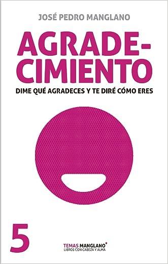 Agradecimiento: Dime que agradeces y te diré como eres (Temas Manglano nº 5) (Spanish Edition)