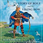 The Story of Rolf and the Viking Bow: Living History Library | Allen French