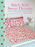 Margaret Rowan Stitch Style Sweet Dreams: Fabulous Fabric Sewing Projects & Ideas