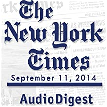 The New York Times Audio Digest, September 11, 2014  by The New York Times Narrated by The New York Times