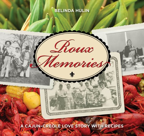Roux Memories: A Cajun-Creole Love Story with Recipes by Belinda Hulin
