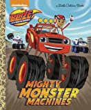 Mighty Monster Machines (Blaze and the Monster Machines) (Little Golden Book)