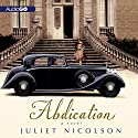 Abdication: A Novel Audiobook by Juliet Nicolson Narrated by Carole Boyd