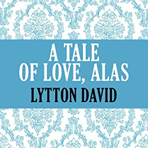 A Tale of Love, Alas | [David Lytton]