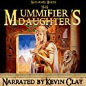 The Mummifier's Daughter: A Novel in Ancient Egypt (       UNABRIDGED) by Nathaniel Burns Narrated by Kevin Clay