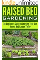 Raised Bed Gardening:: The Beginners Guide to Starting Your Own Raised Bed Garden Today (English Edition)