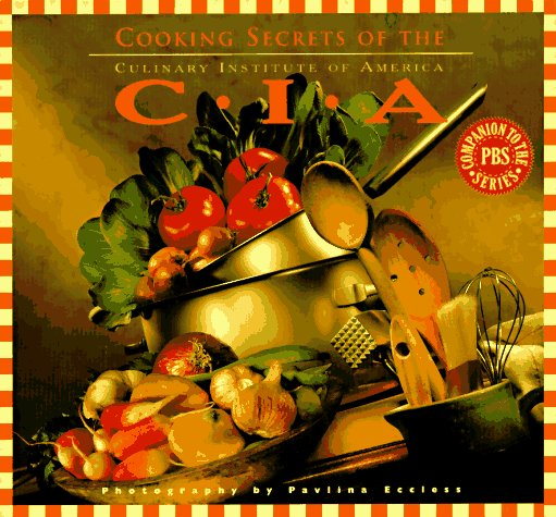 Cooking Secrets of the CIA: Favorite Recipes from the Culinary Institute, Culinary Institute of America