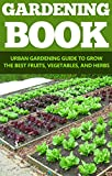Horticulture: Gardening: Urban Gardening Guide (Greenhouse Plant Based Diet Growing Herbs) (Vegetables Horticulture Sustainable Living)